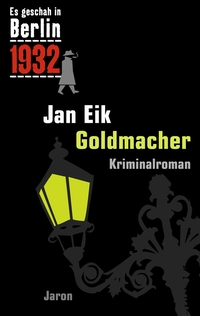 Buchcover: Goldmacher. Es geschah in Berlin 1932